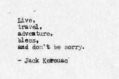 """Live, travel, adventure, bless, and don't be sorry."" Travel quote by Jack Kerouac."