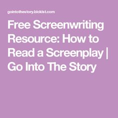 Free Screenwriting Resource: How to Read a Screenplay | Go Into The Story
