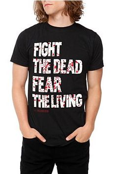 Fight The Dead Fear The Living T-shirt.
