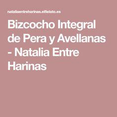 Bizcocho Integral de Pera y Avellanas - Natalia Entre Harinas