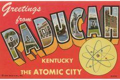 Greetings From Paducah Kentucky The Atomic City