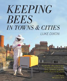 Dig IT Vera Johnson: 'Keeping bees in towns and cities' by Luke Dixon. we made it in the book! Bee City, I Love Bees, Modern Homesteading, Mother Earth News, Urban Farming, Urban Gardening, Save The Bees, Bee Happy, Busy Bee