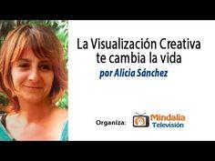 La visualización creativa te cambia la vida por Alicia Sánchez PARTE 1 - YouTube