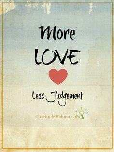 More love.   Visit us at: www.GratitudeHabitat.com #love-quote #gratitude