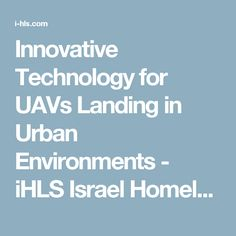 Innovative Technology for UAVs Landing in Urban Environments - iHLS Israel Homeland Security