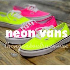 Neon Vans! totally on the list