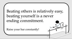 Raise your bar - constantly!