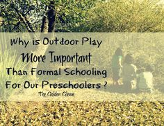 The value of outdoor play for our preschoolers. Yes! Outdoor play! :)