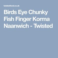 Birds Eye Chunky Fish Finger Korma Naanwich - Twisted