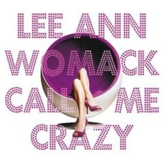 Lee Ann Womack – Call Me Crazy