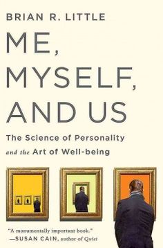 Me, myself, and us : the science of personality and the art of well-being by Brian R. Little