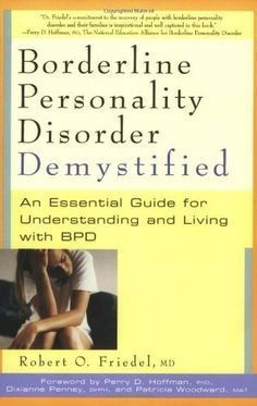 Borderline Personality Disorder Demystified: An Essential Guide for Understanding and Living with BPD by Robert O. Friedel, http://www.amazon.com/dp/1569244561/ref=cm_sw_r_pi_dp_4hW7rb0RFHZ1H