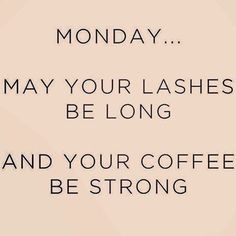 Monday... May your lashes be long... and your Coffee be strong!  scwilley.myrandf.com