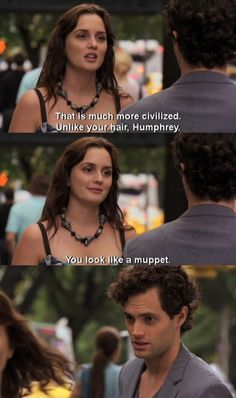 You look like a muppet. - Blair Waldorf to Dan Humphrey, Gossip Girl Gossip Girls, Estilo Gossip Girl, Gossip Girl Quotes, Gossip Girl Outfits, Gossip Girl Funny, Best Tv Shows, Favorite Tv Shows, Blair And Dan, Haircut Quotes Funny