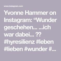 """Yvonne Hammer on Instagram: """"Wunder geschehen... ...ich war dabei... ✨🤍 #hyresilienz #leben #lieben #wunder #sein"""" Instagram, Love"""