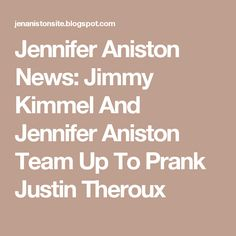 Jennifer Aniston News: Jimmy Kimmel And Jennifer Aniston Team Up To Prank Justin Theroux
