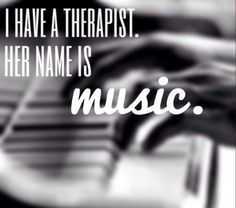 Music is my therapy and my therapist