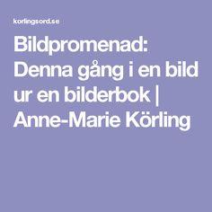 Bildpromenad: Denna gång i en bild ur en bilderbok | Anne-Marie Körling