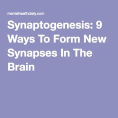 Synaptogenesis: 9 Ways To Form New Synapses In The Brain