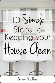 10 Simple Steps to Keeping your House Clean - Mumma Plus Three