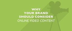 Why Your Brand Should Consider Online Video Content written by Jazmin Diaz.