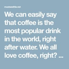 We can easily say that coffee is the most popular drink in the world, right after water. We all love coffee, right? And we drink it every day. But, the bad thing is that we all throw away the coffee remaining's (on the bottom of the cup). Well, this is probably the biggest mistake we …