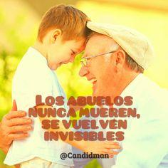 """""""Los #Abuelos nunca #Mueren, se vuelven #Invisibles"""". @candidman #Frases #Reflexion #Abuelo #DiaDelAbuelo #DiaDeLosAbuelos #Muerte #Candidman"""