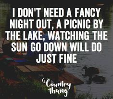 I don't need a fancy night out, a picnic by the lake, watching the sun go down will do just fine. #countryquotes #countrycouples #countrylife #countrystyle #redneckcouples #countrysayings #countrylove #countrymusicbuddy Country Dates, Country Couples, Country Girls, Country Life, Night Out Quotes, Down Quotes, Couple Quotes, Fact Quotes, True Quotes