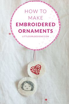 You only need a few supplies to make these adorable embroidered ornaments. @littlegirldesigns.com #embroidery