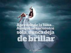 """""""Aprende de la #Luna... Aunque se encuentre sola, nunca deja de brillar"""". @candidman #Frases #Motivacion"""