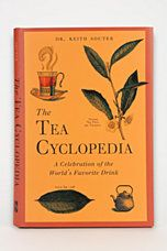The Tea Cyclopedia: A Celebration Of The World's Favorite Drink By Keith Souter