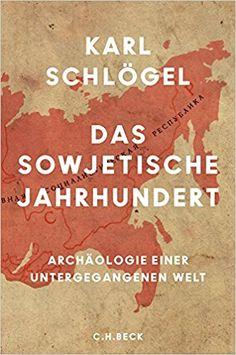 Das sowjetische Jahrhundert: Archäologie einer untergegangenen Welt: Amazon.de: Karl Schlögel: Bücher