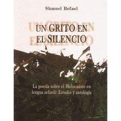Un grito en el silencio. La poesía sobre el Holocausto en lengua sefardí: Estudio y Antología. Shmuel Refael.340 págs. (17 x 24 cm.). http://www.hebraica.biz/tienda/product.php?id_product=241