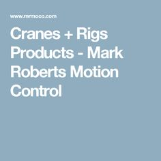 Cranes + Rigs Products - Mark Roberts Motion Control
