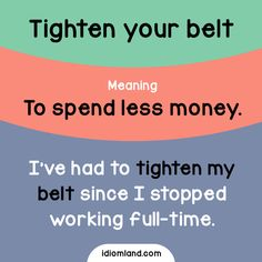 Idiom of the day: Tighten your belt. -         Repinned by Chesapeake College Adult Ed. We offer free classes on the Eastern Shore of MD to help you earn your GED - H.S. Diploma or Learn English (ESL) .   For GED classes contact Danielle Thomas 410-829-6043 dthomas@chesapeke.edu  For ESL classes contact Karen Luceti - 410-443-1163  Kluceti@chesapeake.edu .  www.chesapeake.edu