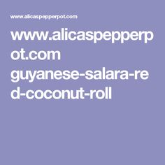www.alicaspepperpot.com guyanese-salara-red-coconut-roll
