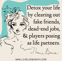 Detox your life by clearing out fake friends, dead-end jobs, and players posing as life partners. - Thema Davis