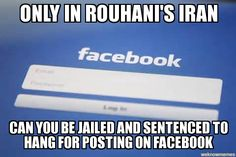Only in Iran, under the supposedly moderate stewardship of President Rouhani, can someone be arrested and put in prison for posting something critical of the ruling regime. Free speech is a joke and online censorship is way worse than the NSA.