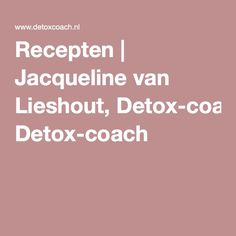 Recepten | Jacqueline van Lieshout, Detox-coach
