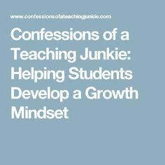 Confessions of a Teaching Junkie: Helping Students Develop a Growth Mindset