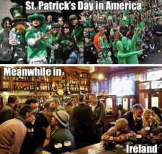 St Patrick's Day In America Vs. Ireland st patricks day humor st patricks day me. - St Patrick's Day In America Vs. Ireland st patricks day humor st patricks day memes st patricks d - St Patricks Day Meme, St Patricks Day Pictures, Saint Patricks, Funny Shit, The Funny, Funny Stuff, Funny Things, Random Stuff, Funniest Things