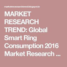MARKET RESEARCH TREND: Global Smart Ring Consumption 2016 Market Research Report