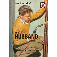 Booktopia has How it Works : The Husband, Ladybird Books for Grown-ups : Book 16 by Jason Hazeley. Buy a discounted Hardcover of How it Works : The Husband online from Australia's leading online bookstore. Ladybird Books, Funny Books For Kids, Funny Kids, Christmas Books, Christmas 2015, Christmas Ideas, Christmas Gifts, Childrens Books, Growing Up