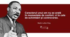 """""""Caracterul unui om nu se arată în momentele de confort, ci în cele de schimbări și controverse."""" Martin Luther King Martin Luther King, Breakup Quotes, Love Others, Spiritual Quotes, Motto, Wise Words, Leadership, Spirituality, Wisdom"""
