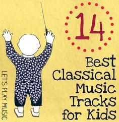 Best Classical Music Tracks for Kids for music and movement and imaginative play.
