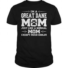 Im Great Dane Mom Just Like Normal Except Must