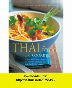 Thai Food  Cookiing A fiery and exotic cuisine the traditions, techniques, ingredients and 180 recipes (9781780190105) Judy Bastyra, Becky Johnson , ISBN-10: 1780190107  , ISBN-13: 978-1780190105 ,  , tutorials , pdf , ebook , torrent , downloads , rapidshare , filesonic , hotfile , megaupload , fileserve