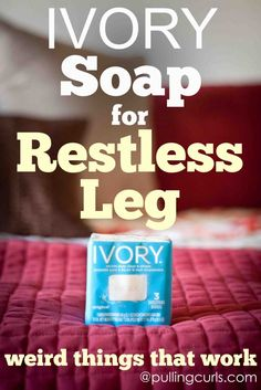Use Ivory Soap to help with restless legs at night! Pinned over 5k times! #pullingcurls
