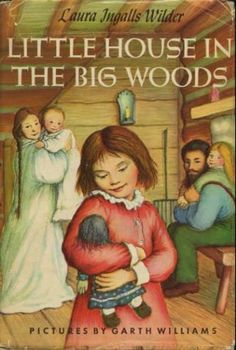 Little house in the big woods / Laura Ingalls Wilder ; illustrations by Garth Williams