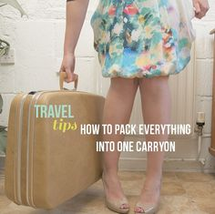 Travel Tips | pack everything into one carryon..I need this for my vaca to Vegas...I always pack too much!